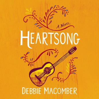 Heartsong: A Novel, Debbie Macomber