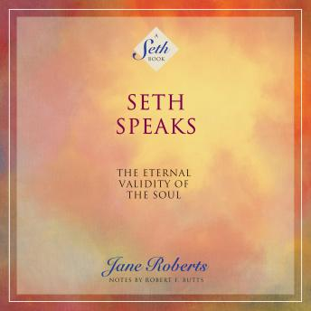 Seth Speaks: The Eternal Validity of the Soul, Jane Roberts