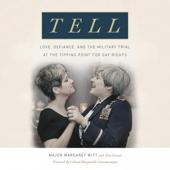 Download Tell: Love, Defiance, and the Military Trial at the Tipping Point for Gay Rights by Major Margaret Witt
