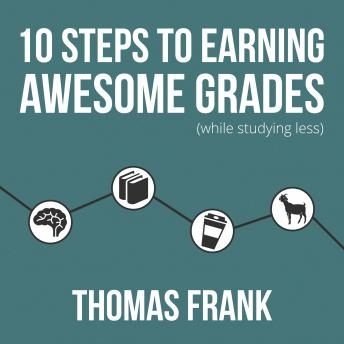 Download 10 Steps to Earning Awesome Grades (While Studying Less) by Thomas Frank