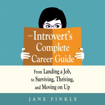 Introvert's Complete Career Guide: From Landing a Job, to Surviving, Thriving, and Moving On Up details