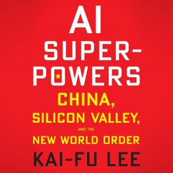 Download AI Superpowers: China, Silicon Valley, and the New World Order by Kai-Fu Lee