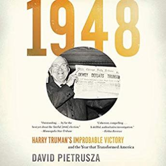 1948: Harry Truman's Improbable Victory and the Year That Transformed America, Audio book by David Pietrusza