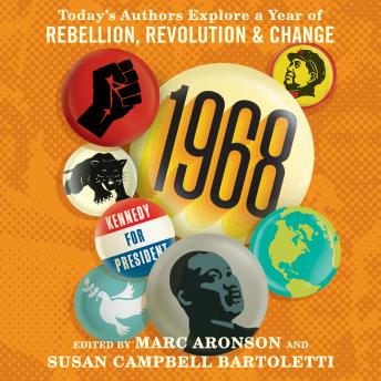 Download 1968: Today's Authors Explore a Year of Rebellion, Revolution, and Change by Marc Aronson (editor), Susan Campbell Bartoletti (editor)