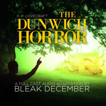 The Dunwich Horror: A Full-Cast Audio Drama
