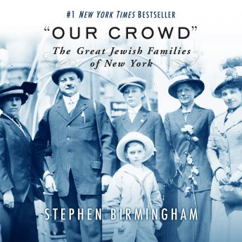 Download 'Our Crowd': The Great Jewish Families of New York by Stephen Birmingham