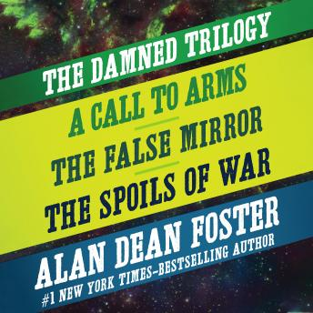 Damned Trilogy: A Call to Arms, The False Mirror, and The Spoils of War, Alan Dean Foster