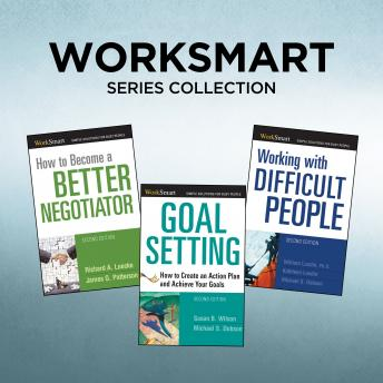 Download WorkSmart Series Collection: How to Become a Better Negotiator, Goal Setting, Working with Difficult People by Susan B. Wilson, Richard A. Luecke, James G. Patterson, Kathleen Lundin, Michael S. Dobson, William Lundin, Ph.D.