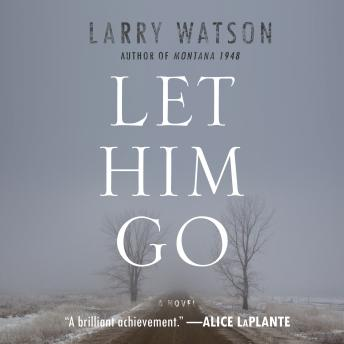 Let Him Go: A Novel, Larry Watson