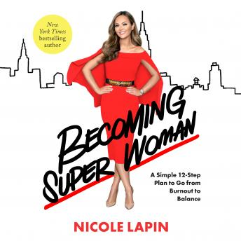 Becoming Super Woman: A Simple 12-Step Plan to Go from Burnout to Balance details