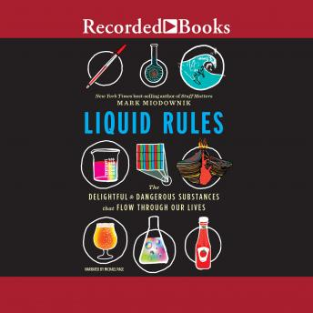 Liquid Rules: The Delightful and Dangerous Substances That Flow Through Our Lives, Mark Miodownik