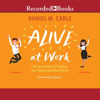 Alive at Work: The Neuroscience of Helping Your People Love What They Do details