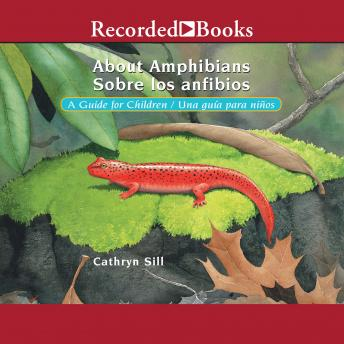 About Amphibians/Sobre Los Anfibios: A Guide for Children/Una Guida Para Ninos