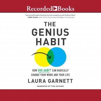 Genius Habit: How One Habit Can Radically Change Your Work and Your Life, Laura Garnett