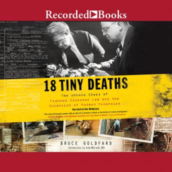 Download 18 Tiny Deaths: The Untold Story of Frances Glessner Lee and the Invention of Modern Forensics by Bruce Goldfarb
