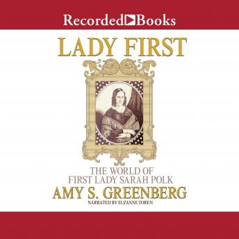 Download Lady First: The World of First Lady Sarah Polk by Amy S. Greenberg