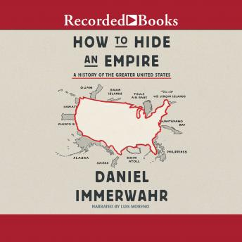 Download How to Hide an Empire: A History of the Greater United States by Daniel Immerwahr