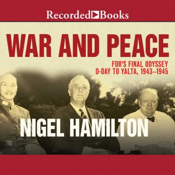 Download War and Peace: FDR's Final Odyssey, D-Day to Yalta, 1943-1945 by Nigel Hamilton