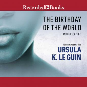 Birthday of the World: And Other Stories, Ursula K. Le Guin