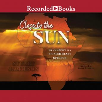 Download Close to the Sun: The Journey of a Pioneer Heart Surgeon by Stuart Jamieson