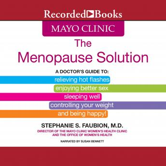 The Mayo Clinic Menopause Solution: A Doctor's Guide To Relieving Hot Flashes, Enjoying Better Sex, etc.