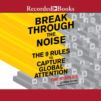 Break Through the Noise: The Nine Rules to Capture Global Attention, Tim Staples, Josh Young