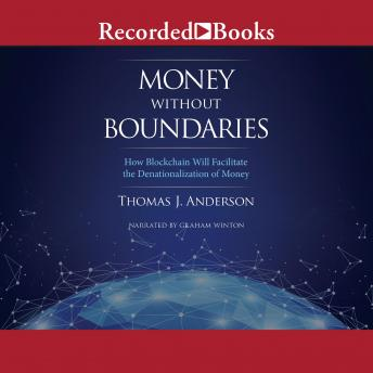 Money Without Boundaries: How Blockchain Will Facilitate the Denationalization of Money, Thomas J. Anderson