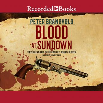 Blood at Sundown: The Violent Days of Lou Prophet, Bounty Hunter