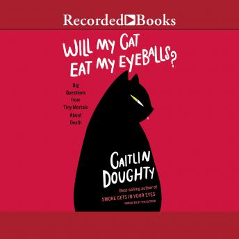 Will My Cat Eat My Eyeballs?: Big Questions from Tiny Mortals, Caitlin Doughty