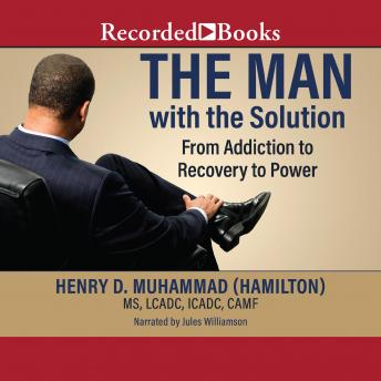 Man with the Solution: From Addiction To Recovery To Power, Henry Muhammad Hamilton