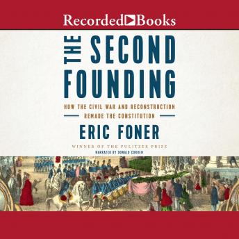Second Founding: How the Civil War and Reconstruction Remade the Constitution details