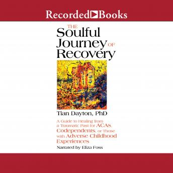 The Soulful Journey of Recovery: A Guide to Healing from a Traumatic Past for ACAs, Codependents, or