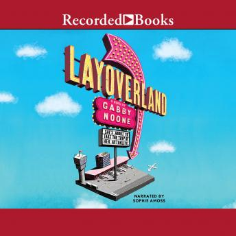Layoverland, Audio book by Gabby Noone