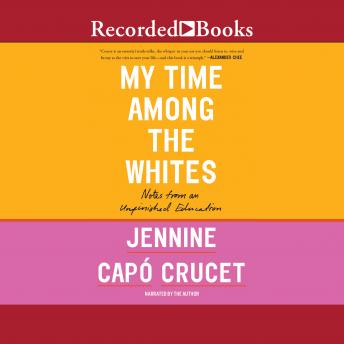 My Time Among the Whites: Notes from an Unfinished Education, Jennine Capo Crucet
