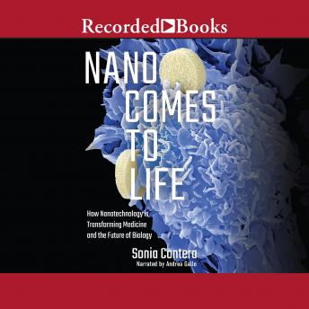 Download Nano Comes to Life: How Nanotechnology is Transforming Medicine and the Future of Biology by Sonia Contera