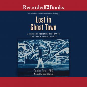 Lost in Ghost Town: A Memoir of Addiction, Redemption, and Hope in Unlikely Places details