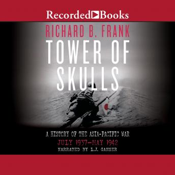 Tower of Skulls: A History of the Asia-Pacific War, Vol 1: July 1937-May 1942