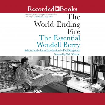 World-Ending Fire: The Essential Wendell Berry details