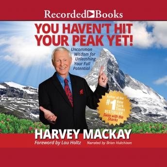 You Haven't Hit Your Peak Yet: Uncommon Wisdom for Unleashing Your Full Potential details