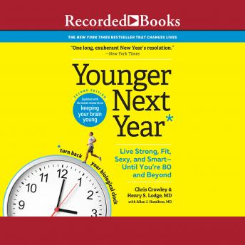 Younger Next Year, 2nd Edition: Live Strong, Fit, Sexy, and Smart-Until You're 80 and Beyond Audiobook Free Download Online