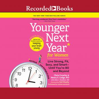 Download Younger Next Year for Women, 2nd Edition: Life Fit, strong, Sexy, and Smart-Until You're 80 and Beyond by Chris Crowley, Henry S. Lodge, M.D., Allan J. Hamilton