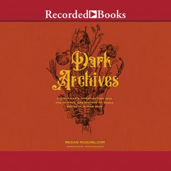 Dark Archives: A Librarian's Investigation Into the Science and History of Books Bound in Human Skin details