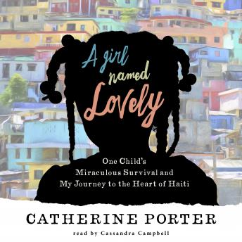 Download Girl Named Lovely: One Child's Miraculous Survival and My Journey to the Heart of Haiti by Catherine Porter