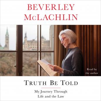 Truth Be Told: My Journey Through Life and the Law, Beverley McLachlin