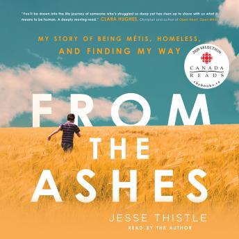 From the Ashes: My Story of Being Métis, Homeless, and Finding My Way, Jesse Thistle