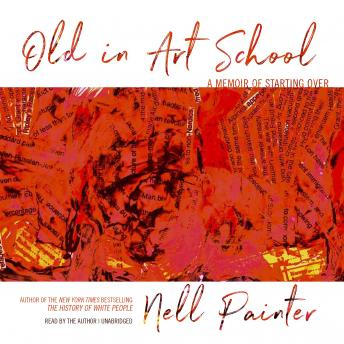 Old in Art School: A Memoir of Starting Over, Audio book by Nell Painter