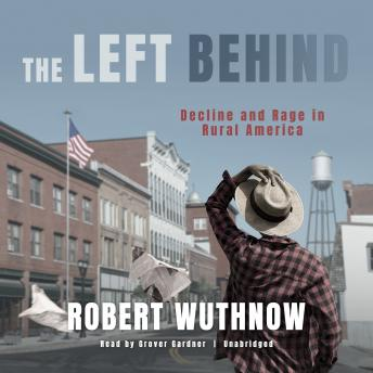Left Behind: Decline and Rage in Rural America details