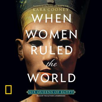 Download When Women Ruled the World: Six Queens of Egypt by Kara Cooney
