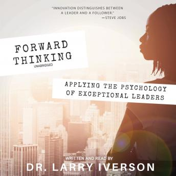 Forward Thinking: Applying the Psychology of Exceptional Leaders