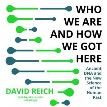 Download Who We Are and How We Got Here: Ancient DNA and the New Science of the Human Past by David Reich